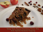 Deep Dish Apple Cranberry Pecan Pie with Spiced Caramel Topping