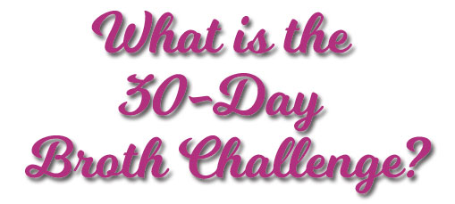 What is the 30-Day Broth Challenge?