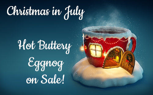 Christmas in July Hot Buttery Eggnog on Sale!
